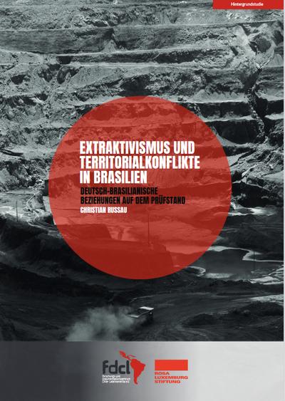 Extraktivismus und Territorialkonflikte in Brasilien Deutsch-brasilianische Beziehungen auf dem Prüfstand