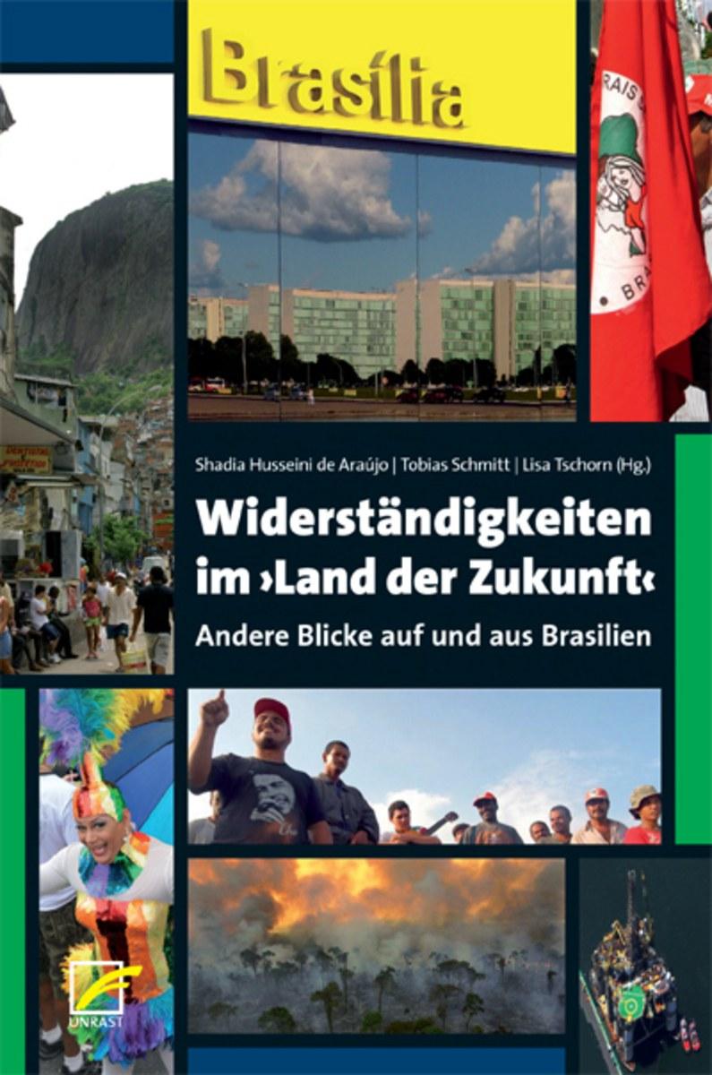 Widerständigkeiten im ›Land der Zukunft‹. Andere Blicke auf und aus Brasilien