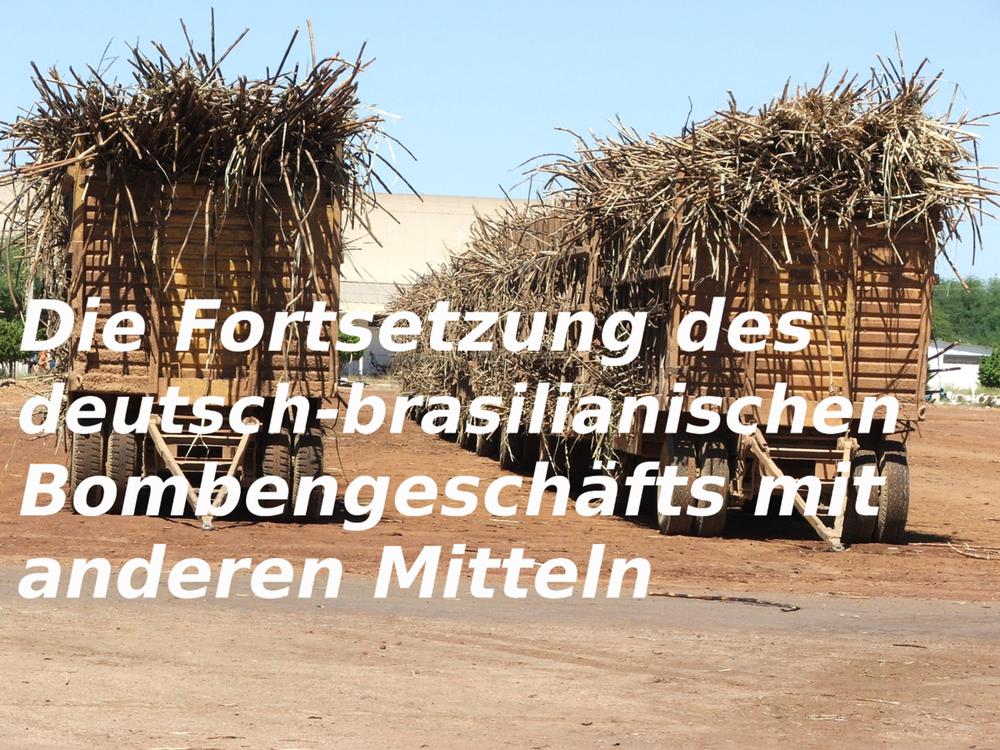 Die Fortsetzung des deutsch-brasilianischen Bombengeschäfts mit anderen Mitteln